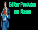 Super Editar Produtos em Massa - Preços, Promoções e Editar Listagem